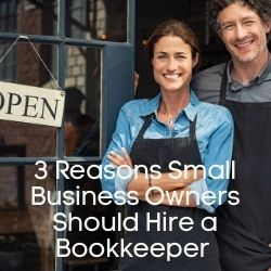 3 Reasons Small Business Owners Should Hire a Bookkeeper