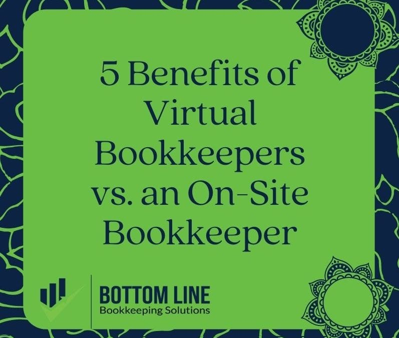 5 Benefits of Virtual Bookkeepers vs an On-Site Bookkeeper