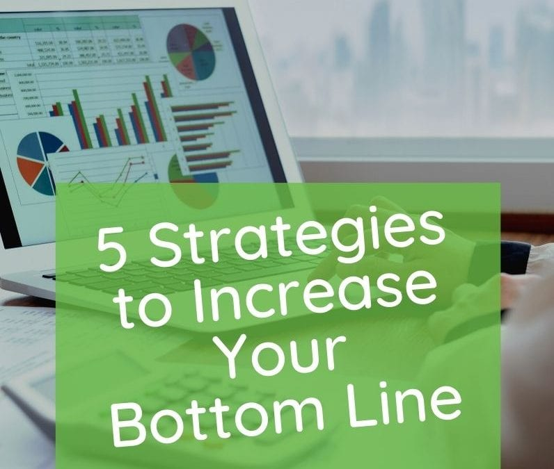 5 Strategies to Increase Your Bottom Line