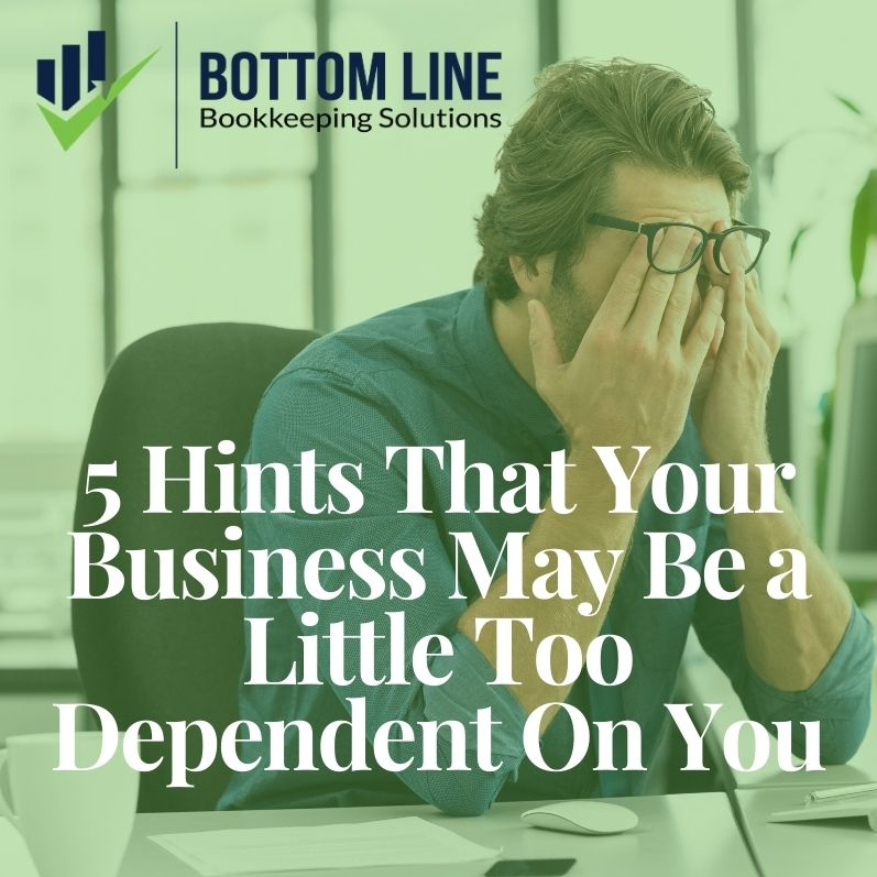 5 Hints That Your Business May Be a Little Too Dependent On You